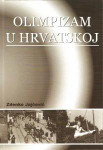 """Knjiga """"Olimpizam u Hrvatskoj"""", autora Zdenka Jajčevića. Libera Editio d.o.o., Zagreb, 2007."""